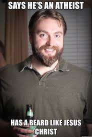 Bearded Guy Meme - says he s an atheist has a beard like jesus christ friendly