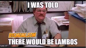 Meme Office Space - was told there would be lambos office space bitcoin meme