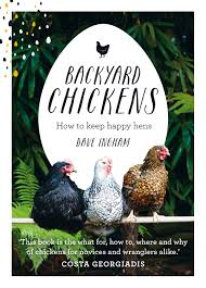 backyard chickens dave ingham 9781743367537 murdoch books