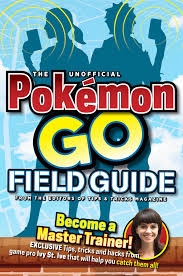 the unofficial pokemon go field guide media lab books tips