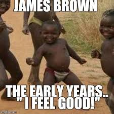 I Feel It Meme - third world success kid meme imgflip