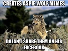 Wolf Memes - creates aspie wolf memes doesn t share them on his facebook