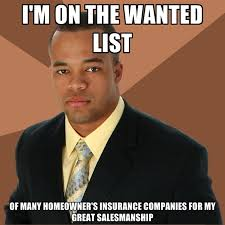 Insurance Meme - i m on the wanted list of many homeowner s insurance companies for