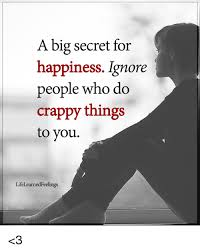 Happiness Meme - a big secret for happiness ignore people who do crappy things to you