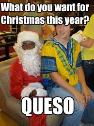 Beaner Meme - what do you want for christmas this year queso beaner ben