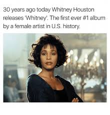 Whitney Meme - 30 years ago today whitney houston releases whitney the first ever