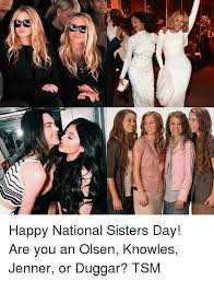 National Sibling Day Meme - ep 7 happy national sisters day are you an olsen knowles jenner