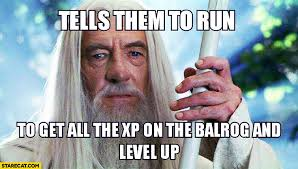gandalf tells them to run to get all the xp on the balrog and level