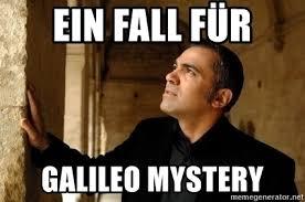 Galileo Meme - ein fall für galileo mystery galileo mystery meme generator
