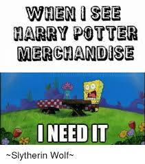 Meme Merchandise - when i see harry potter merchandise need it slytherin wolf