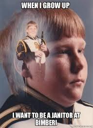 Janitor Meme - when i grow up i want to be a janitor at bimberi ptsd clarinet boy