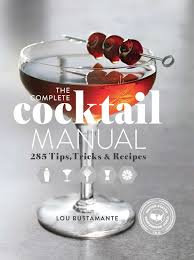 the complete cocktail manual 285 tips tricks and recipes lou