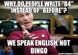 Speak English Meme - why do people write b4 instead of before we speak english not