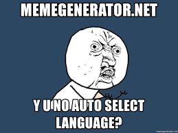 Auto Meme Generator - memegenerator net y u no auto select language y u no meme generator