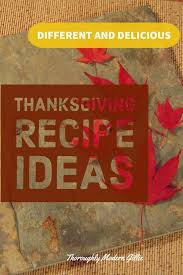 thanksgiving recipe ideas different and delicious thoroughly