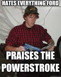 Powerstroke Memes - hates everything ford praises the powerstroke contrary git r dun