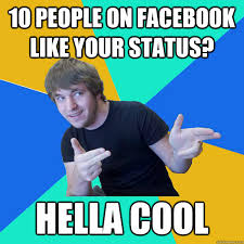 Cool Memes For Facebook - 10 people on facebook like your status hella cool hella cool