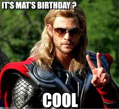 Thor Birthday Meme - it s mat s birthday thor meme on memegen