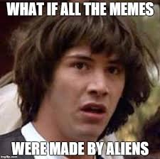 Aliens Picture Meme - alien meme makers imgflip