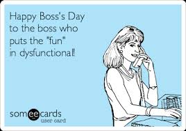 Happy Boss S Day Meme - happy boss s day to the boss who puts the fun in dysfunctional
