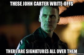 Carter Meme - these john carter write offs there are signatures all over them