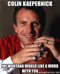 Kapernick Meme - colin kaepernick joe montana would like a word with you joe