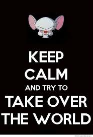 Pinky And The Brain Meme - keep calm and try to take over the world weknowmemes
