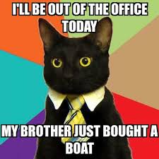 Cat Buy A Boat Meme - business cat i ll be out of the office today my brother just