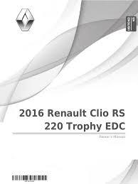 2016 renault clio rs 220 trophy edc owner u0027s manual renault