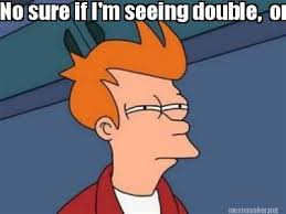 Double Picture Meme Generator - meme maker no sure if im seeing double or you are two ugly sisters
