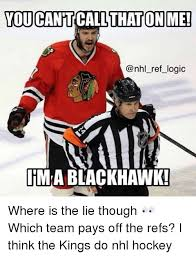 Blackhawks Meme - you cant call that onme ref logic ima blackhawk where is the lie