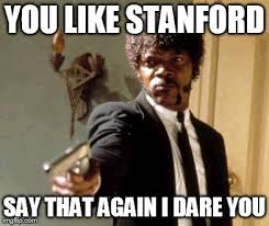 Stanford Meme - say that again i dare you meme imgflip