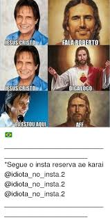 Cristo Meme - jesus cristo euestou aqu fala roberto diga logo aff segue o