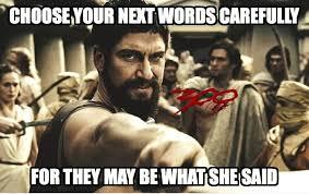 Sparta Meme - what the spartan said that s what she said know your meme