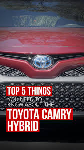 5 things to know about the 2018 toyota camry hybrid