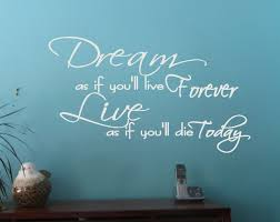 dream as if you u0027ll live forever wall sticker decals quote for