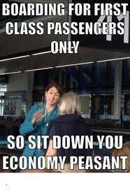 Peasant Meme - boarding for first class passengers onhy so sit down you economy