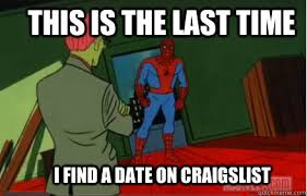 Funny Spiderman Meme - spiderman meme this is the last time i find a date on craigslist
