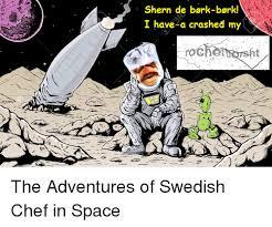 Swedish Chef Meme - shern de bork bork i have a crashed my the adventures of swedish