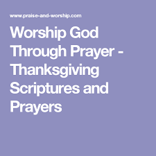worship god through prayer thanksgiving scriptures and prayers