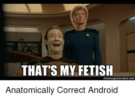 Thats My Fetish Meme - that s my fetish memegeneratornet anatomically correct android