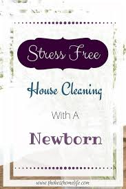 stress free house cleaning with a newborn baby newborn newborn