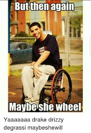 Drake Degrassi Meme - but then again maybe she wheel yaaaaaaa drake drizzy degrassi