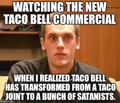 watching the new taco bell commercial when i realized taco bell has