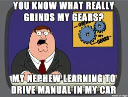 Anal Sex Meme - when you are teaching a family member to drive manual in your car