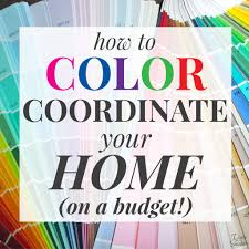 How To Design Home On A Budget by How To Color Coordinate Your Home On A Budget Create A Home