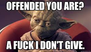 Dont Give A Fuck Memes - offended you are a fuck i don t give yoda quickmeme