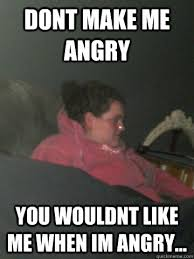 Meme Laura - dont make me angry you wouldnt like me when im angry laura