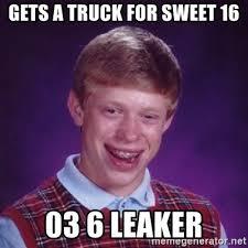 Sweet 16 Meme - gets a truck for sweet 16 03 6 leaker bad luck brian meme