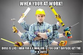 Handyman Meme - when your at work boss is like 1 man for a 4 man job if you can